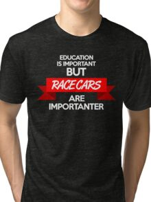 Education is important, but race cars are importanter! (2) Tri-blend T-Shirt