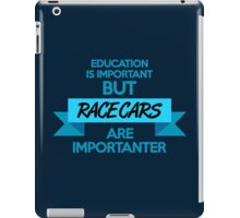 Education is important, but race cars are importanter! (3) iPad Case/Skin