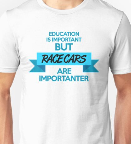 Education is important, but race cars are importanter! (3) Unisex T-Shirt