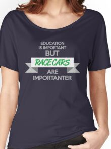 Education is important, but race cars are importanter! (4) Women's Relaxed Fit T-Shirt