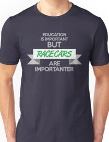 Education is important, but race cars are importanter! (4) Unisex T-Shirt