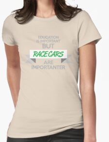 Education is important, but race cars are importanter! (4) Womens Fitted T-Shirt