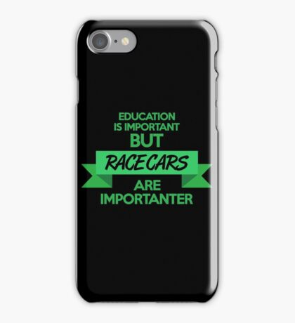 Education is important, but race cars are importanter! (5) iPhone Case/Skin