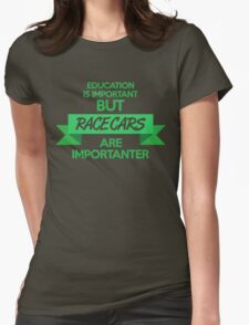 Education is important, but race cars are importanter! (5) Womens Fitted T-Shirt