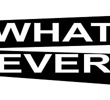WHAT EVER by James Chetwald Mattson