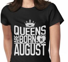 Queens are born in August Womens Fitted T-Shirt