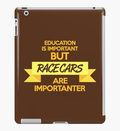 Education is important, but race cars are importanter! (6) iPad Case/Skin