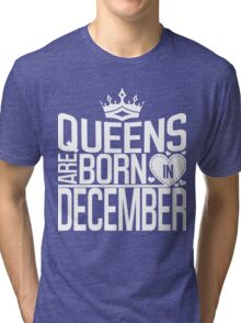 Queens are born in December Tri-blend T-Shirt