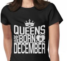 Queens are born in December Womens Fitted T-Shirt