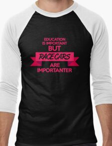 Education is important, but race cars are importanter! (7) Men's Baseball ¾ T-Shirt
