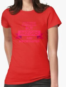 Education is important, but race cars are importanter! (7) Womens Fitted T-Shirt