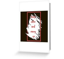 Keep calm and carry on. Greeting Card
