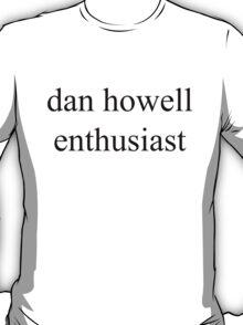 dan howell enthusiast T-Shirt