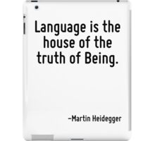 Language is the house of the truth of Being. iPad Case/Skin