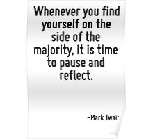 Whenever you find yourself on the side of the majority, it is time to pause and reflect. Poster