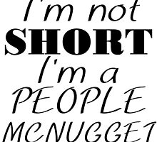 I'M NOT SHORT I'M A PEOPLE MCNUGGET by grumpy4now
