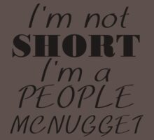 I'M NOT SHORT I'M A PEOPLE MCNUGGET Kids Clothes