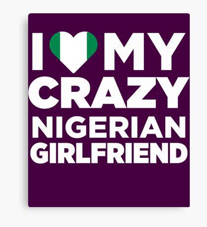 I Love My Crazy Nigerian Girlfriend Cute Nigeria T-Shirt Canvas Print