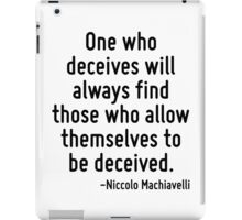 One who deceives will always find those who allow themselves to be deceived. iPad Case/Skin