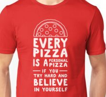 Every pizza is a personal pizza if you try hard and believe in yourself Unisex T-Shirt