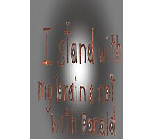 I Stand With My Brain, by Mickeys Art And Design.Biz Photographic Print