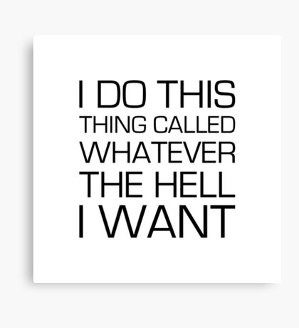 Whatever I Want Canvas Print