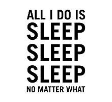 All I Do Is Sleep Sleep Sleep Photographic Print