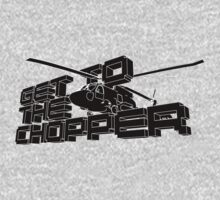 Get To The Chopper by wordsonstuff
