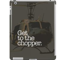 Get to the Chopper. iPad Case/Skin