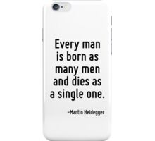 Every man is born as many men and dies as a single one. iPhone Case/Skin
