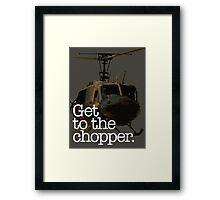 Get to the Chopper. Framed Print