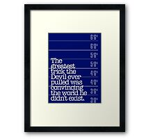 The Greatest Trick the Devil Ever Pulled... Framed Print