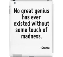 No great genius has ever existed without some touch of madness. iPad Case/Skin