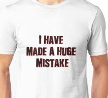 I Have Made A Huge Mistake |classic quotes Unisex T-Shirt