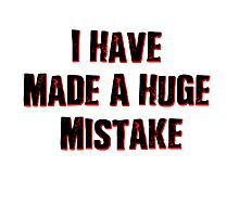 I Have Made A Huge Mistake |classic quotes Photographic Print