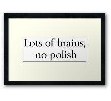 Brains, No Polish Framed Print