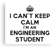 I CAN'T KEEP CALM I'M AN ENGINEERING STUDENT Canvas Print