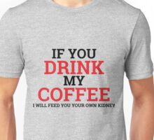 If You Drink My Coffee Unisex T-Shirt