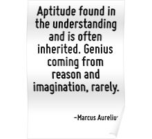 Aptitude found in the understanding and is often inherited. Genius coming from reason and imagination, rarely. Poster