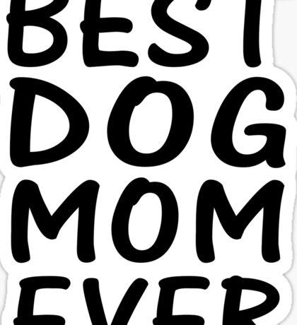 Best Dog Mom Ever Sticker