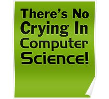 There's No Crying In Computer Science! Poster
