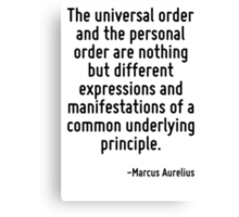 The universal order and the personal order are nothing but different expressions and manifestations of a common underlying principle. Canvas Print