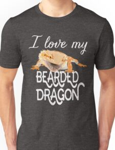 I love my bearded dragon Unisex T-Shirt
