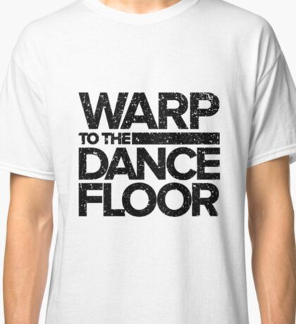 Warp to the Dance Floor (Black) Classic T-Shirt