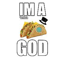 Im a British Taco God - T-Shirt Photographic Print