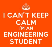 I CAN'T KEEP CALM I'M AN ENGINEERING STUDENT (WHITE LETTERS) by shirtpossum