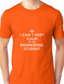 I CAN'T KEEP CALM I'M AN ENGINEERING STUDENT (WHITE LETTERS) Unisex T-Shirt