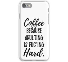 Coffee Because Adulting Is Fuc*ing Hard iPhone Case/Skin