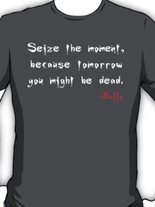 Seize the Day - Says Buffy T-Shirt