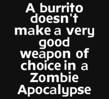 A burrito doesn't make a very good weapon of choice in a Zombie Apocalypse by onebaretree